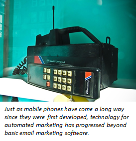 Just as mobile phones have come a long way since they were first developed, marketing automation has progressed beyond basic email marketing software.